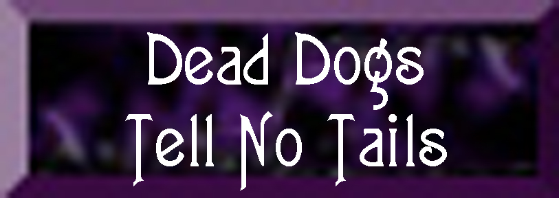 Dead Dogs Tell No Tails
