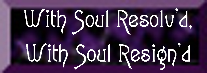 Writer's Challenge - Anne - With Soul Resolv'd, With Soul Resign'd